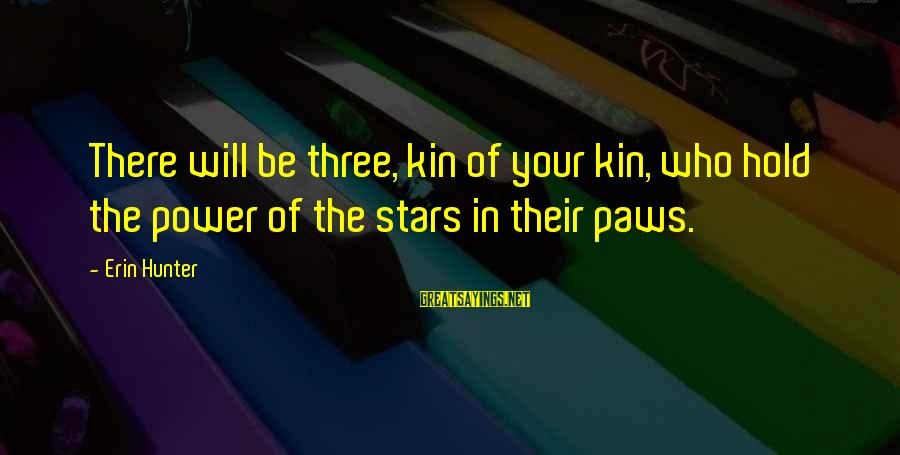 Dance Love Sing Live Sayings By Erin Hunter: There will be three, kin of your kin, who hold the power of the stars