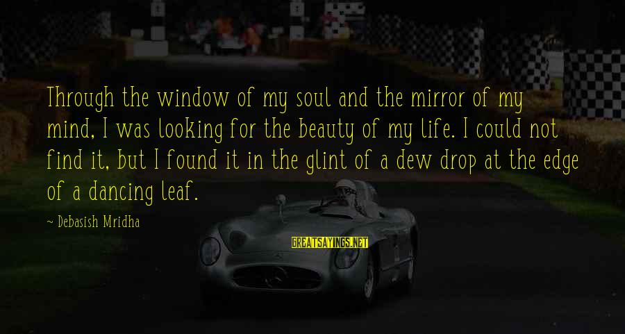 Dancing Through Life Sayings By Debasish Mridha: Through the window of my soul and the mirror of my mind, I was looking