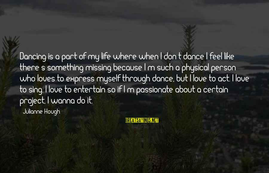 Dancing Through Life Sayings By Julianne Hough: Dancing is a part of my life where when I don't dance I feel like