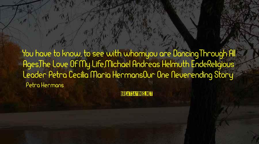 Dancing Through Life Sayings By Petra Hermans: You have to know, to see with whomyou are Dancing Through All Ages,The Love Of