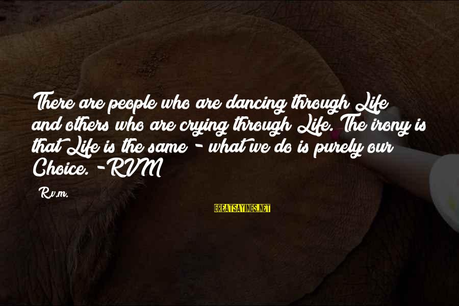 Dancing Through Life Sayings By R.v.m.: There are people who are dancing through Life and others who are crying through Life.