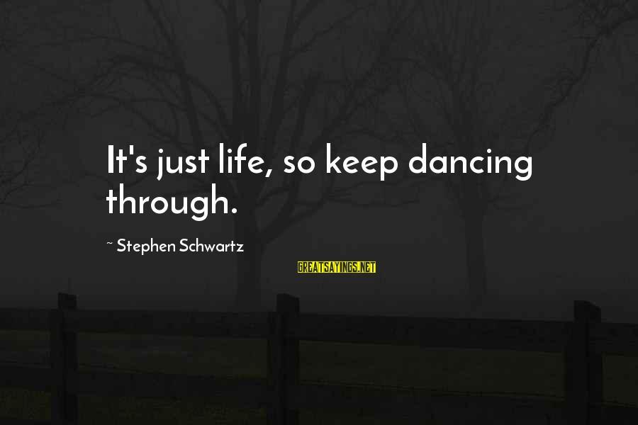 Dancing Through Life Sayings By Stephen Schwartz: It's just life, so keep dancing through.