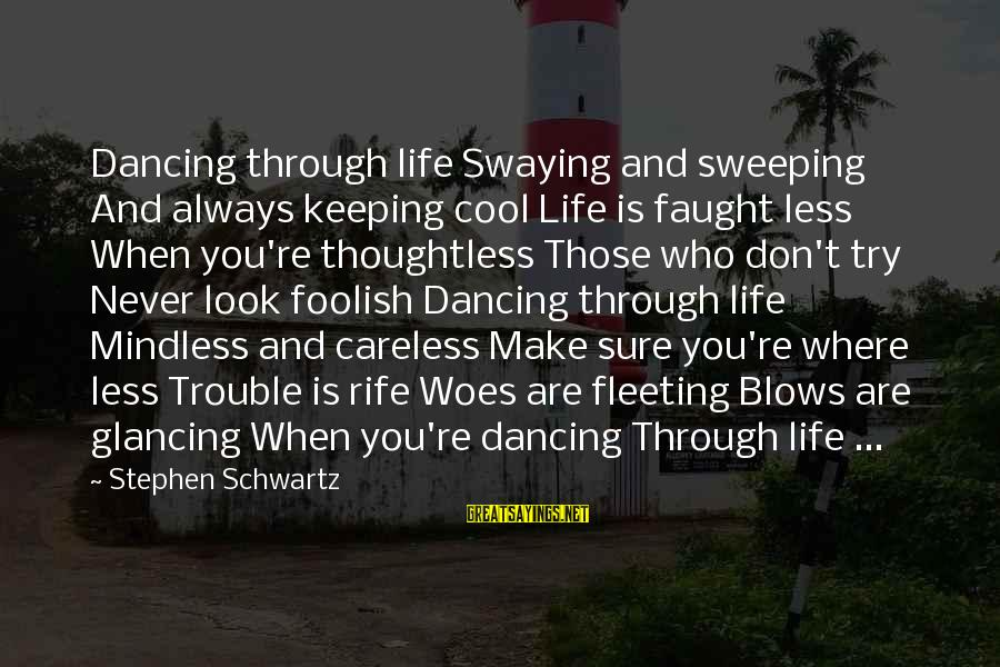 Dancing Through Life Sayings By Stephen Schwartz: Dancing through life Swaying and sweeping And always keeping cool Life is faught less When
