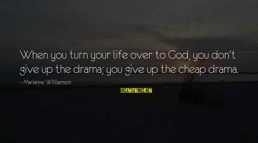 Daneel Sayings By Marianne Williamson: When you turn your life over to God, you don't give up the drama; you