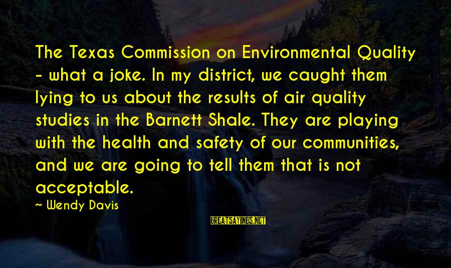 Dangerous By Shannon Hale Sayings By Wendy Davis: The Texas Commission on Environmental Quality - what a joke. In my district, we caught