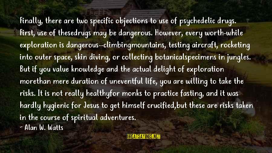 Dangerous Drugs Sayings By Alan W. Watts: Finally, there are two specific objections to use of psychedelic drugs. First, use of thesedrugs