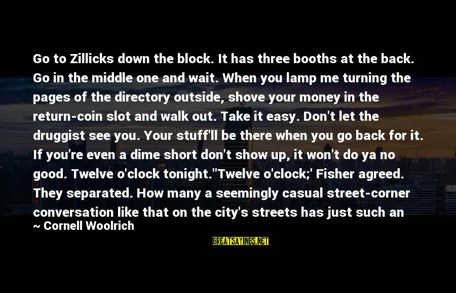 Dangerous Drugs Sayings By Cornell Woolrich: Go to Zillicks down the block. It has three booths at the back. Go in