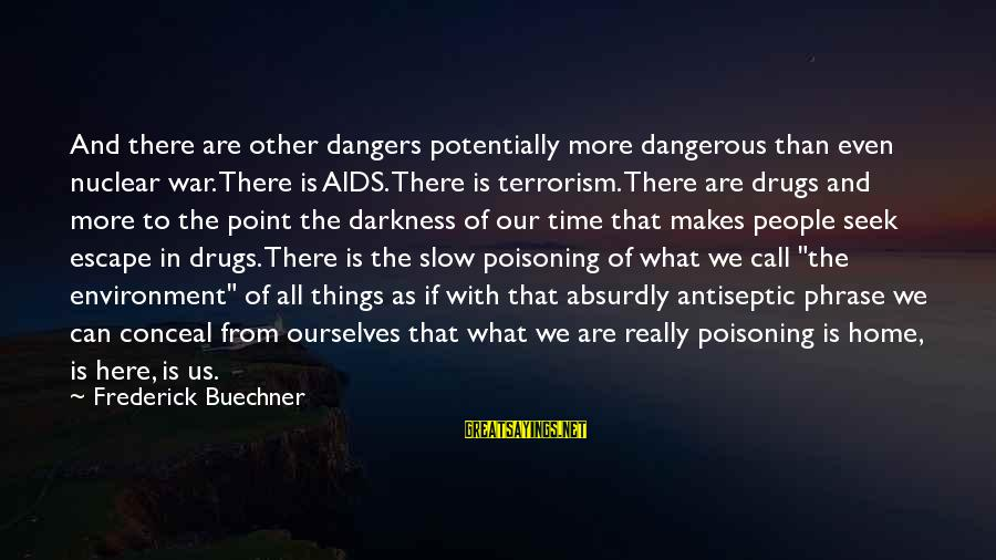 Dangerous Drugs Sayings By Frederick Buechner: And there are other dangers potentially more dangerous than even nuclear war. There is AIDS.