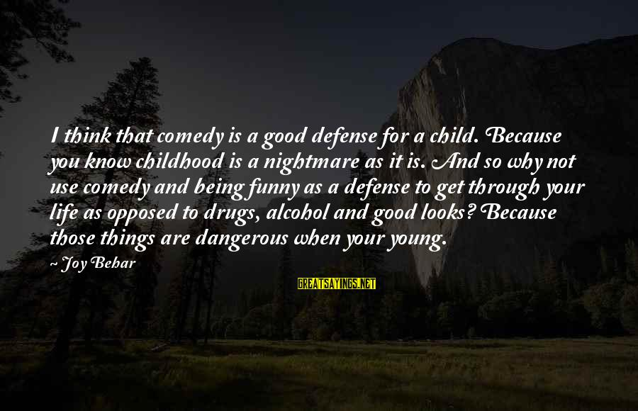 Dangerous Drugs Sayings By Joy Behar: I think that comedy is a good defense for a child. Because you know childhood