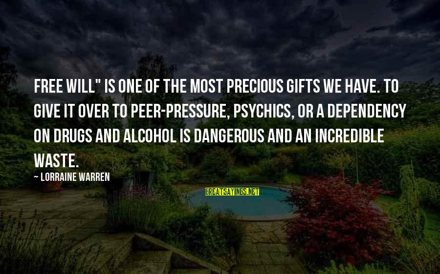 """Dangerous Drugs Sayings By Lorraine Warren: Free will"""" is one of the most precious gifts we have. To give it over"""
