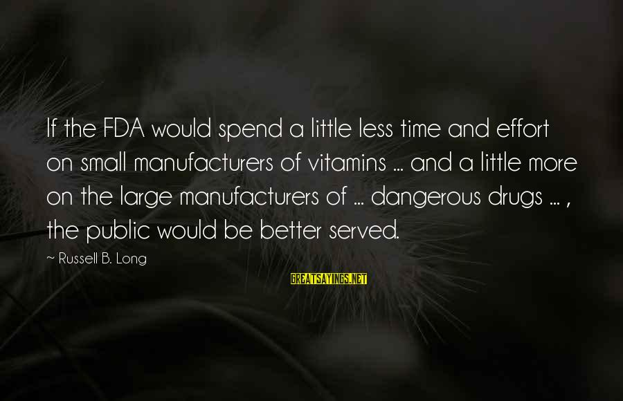 Dangerous Drugs Sayings By Russell B. Long: If the FDA would spend a little less time and effort on small manufacturers of
