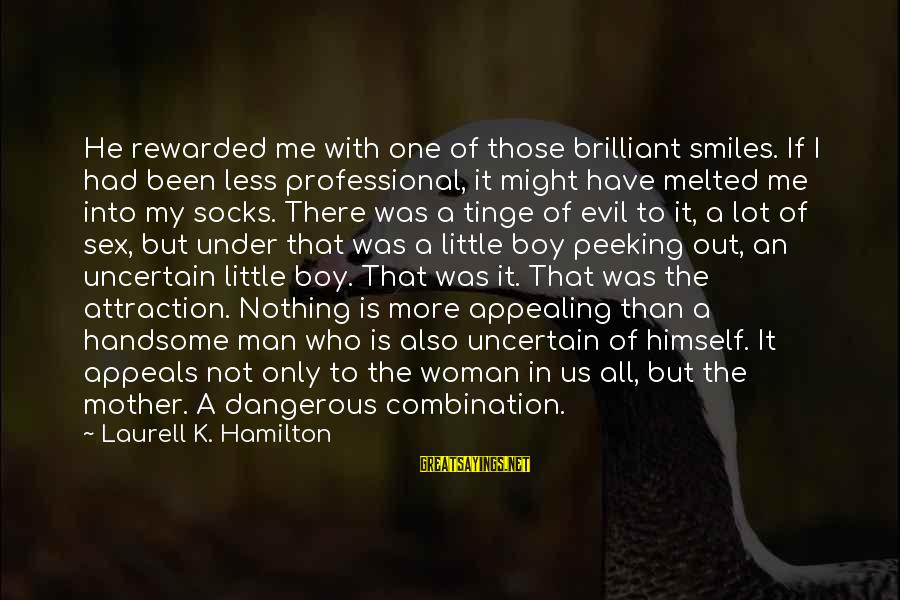 Dangerous Smiles Sayings By Laurell K. Hamilton: He rewarded me with one of those brilliant smiles. If I had been less professional,