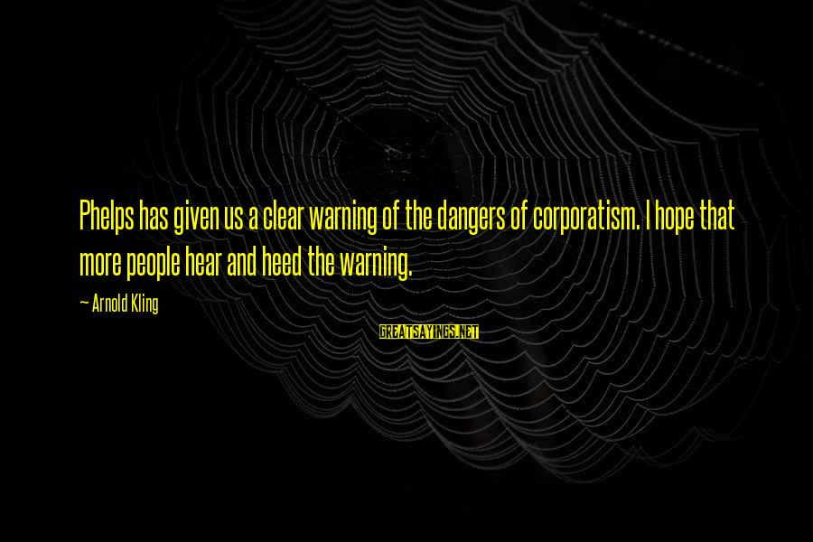 Dangers Of Sayings By Arnold Kling: Phelps has given us a clear warning of the dangers of corporatism. I hope that