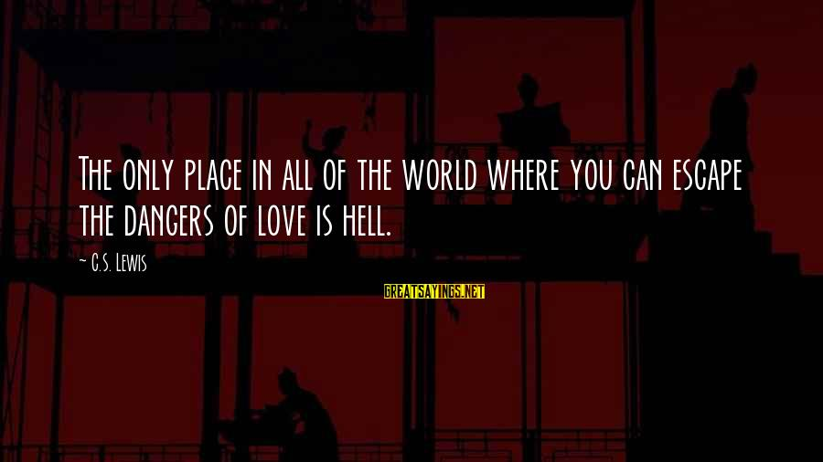 Dangers Of Sayings By C.S. Lewis: The only place in all of the world where you can escape the dangers of