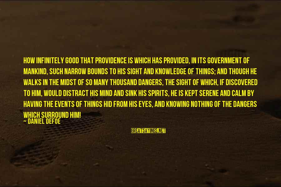 Dangers Of Sayings By Daniel Defoe: How infinitely good that Providence is which has provided, in its government of mankind, such