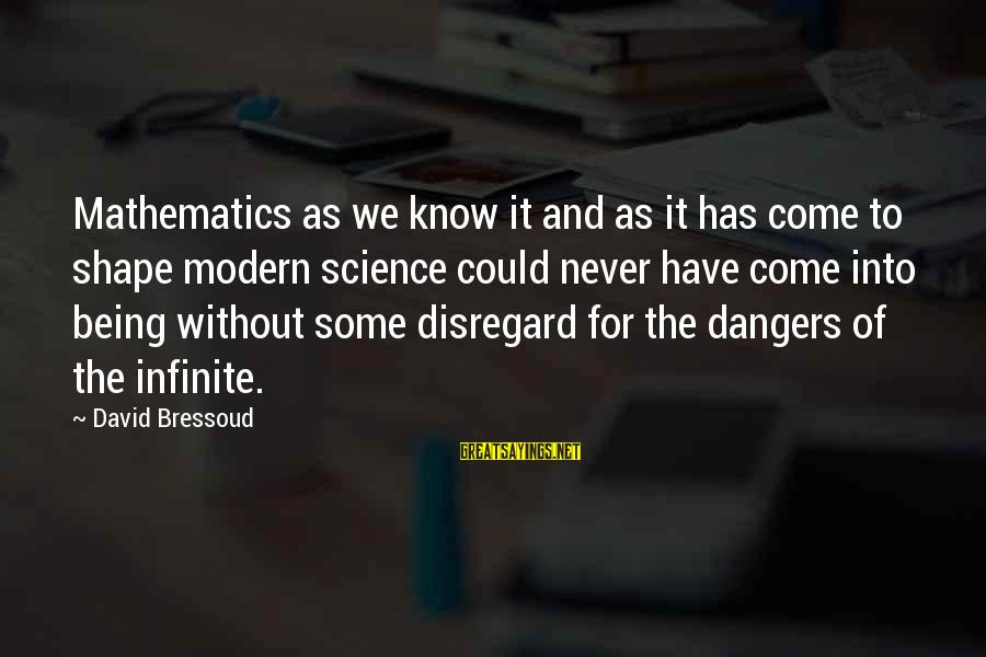 Dangers Of Sayings By David Bressoud: Mathematics as we know it and as it has come to shape modern science could