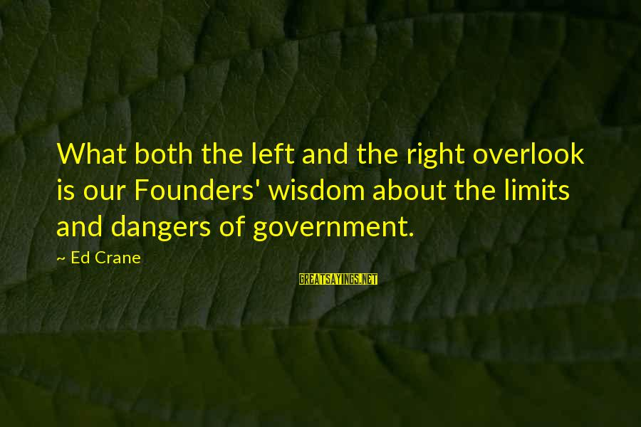 Dangers Of Sayings By Ed Crane: What both the left and the right overlook is our Founders' wisdom about the limits