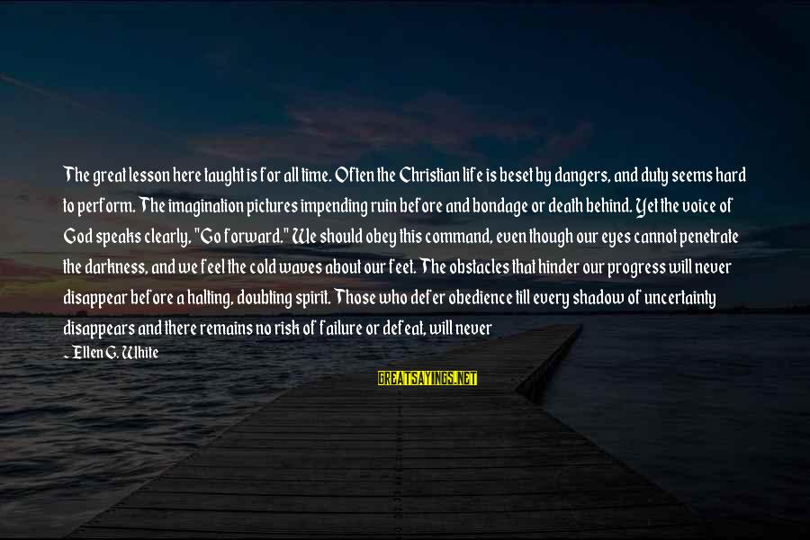 Dangers Of Sayings By Ellen G. White: The great lesson here taught is for all time. Often the Christian life is beset