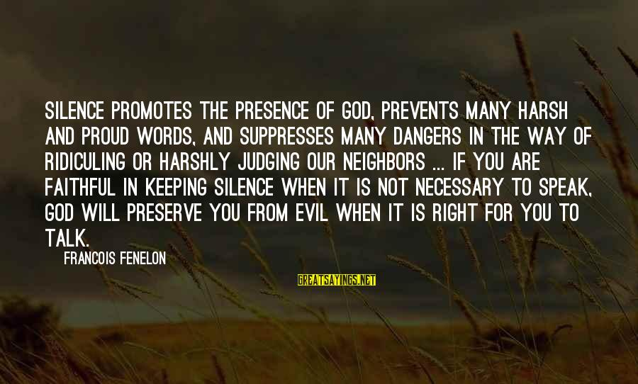 Dangers Of Sayings By Francois Fenelon: Silence promotes the presence of God, prevents many harsh and proud words, and suppresses many