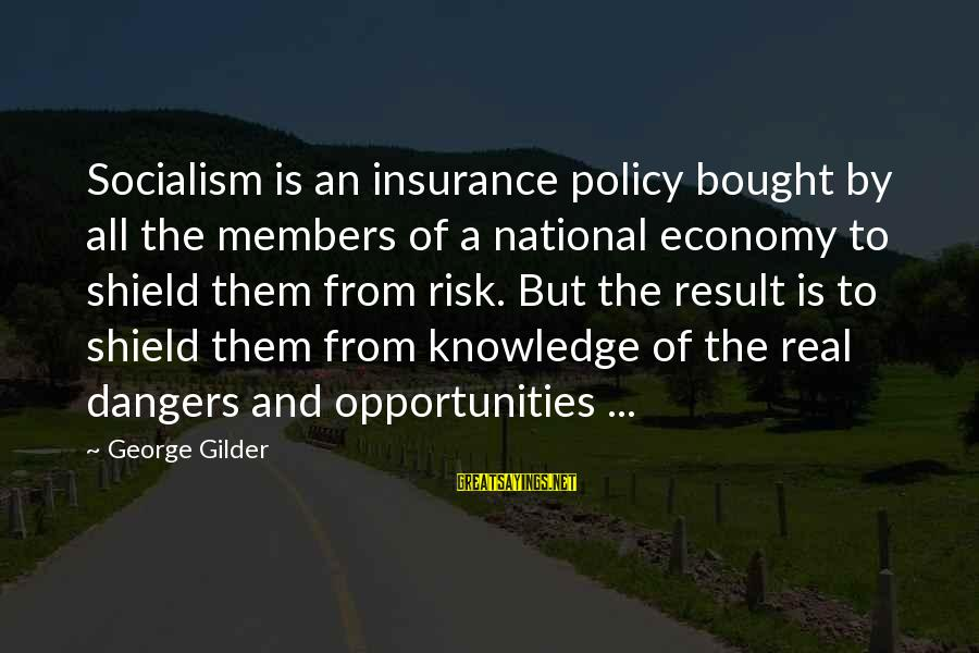 Dangers Of Sayings By George Gilder: Socialism is an insurance policy bought by all the members of a national economy to