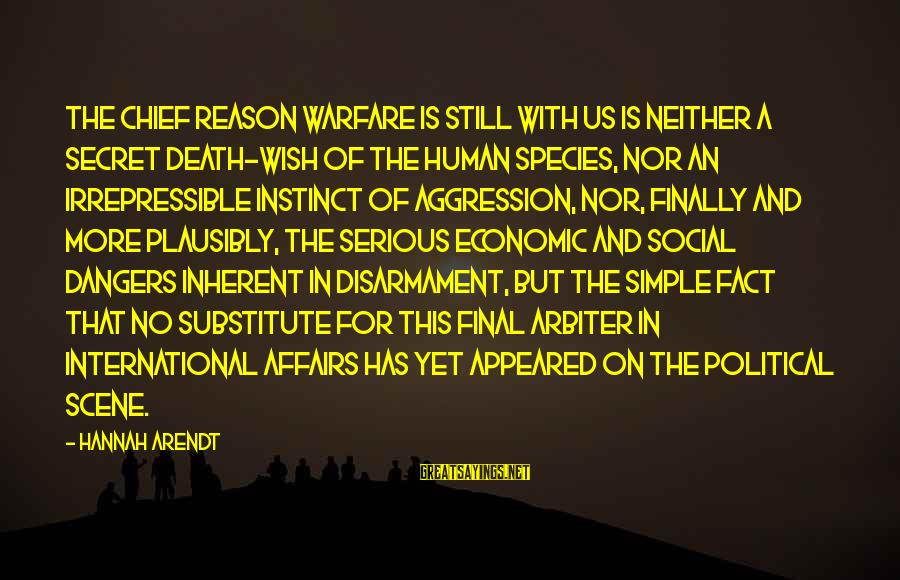 Dangers Of Sayings By Hannah Arendt: The chief reason warfare is still with us is neither a secret death-wish of the