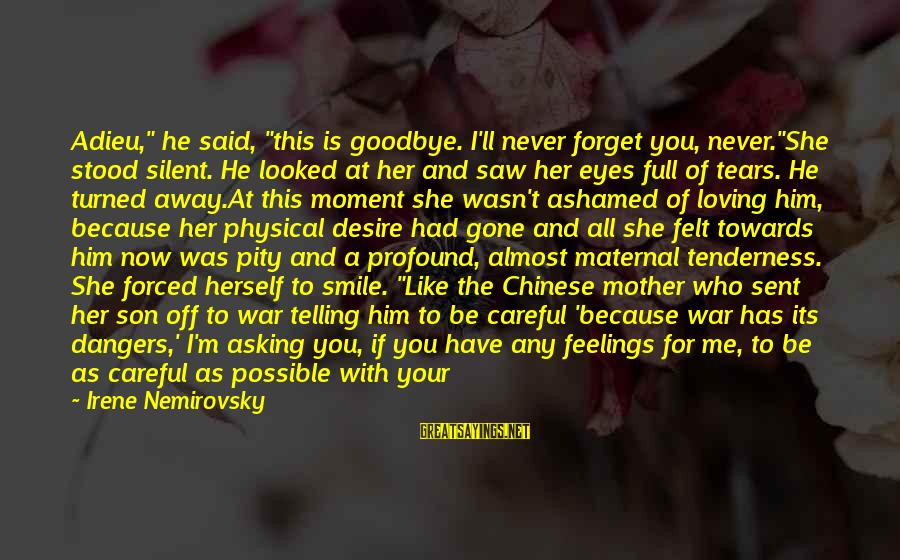 """Dangers Of Sayings By Irene Nemirovsky: Adieu,"""" he said, """"this is goodbye. I'll never forget you, never.""""She stood silent. He looked"""