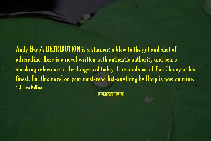 Dangers Of Sayings By James Rollins: Andy Harp's RETRIBUTION is a stunner: a blow to the gut and shot of adrenaline.