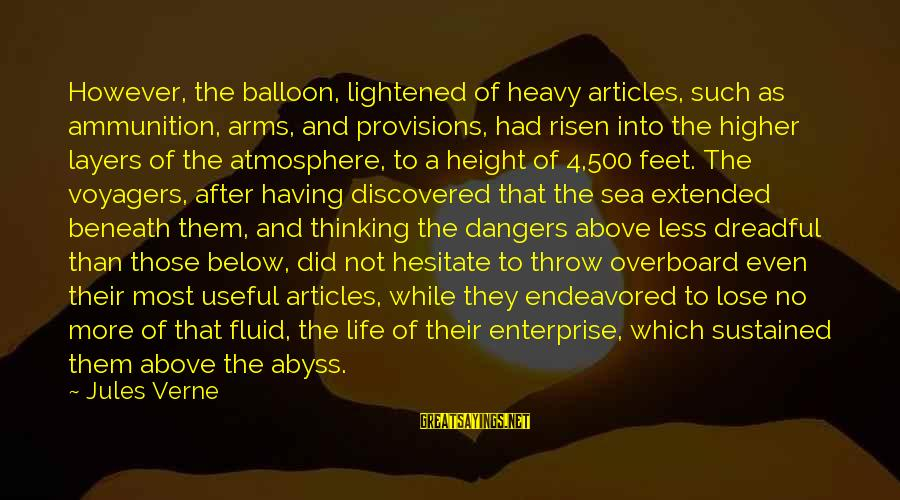 Dangers Of Sayings By Jules Verne: However, the balloon, lightened of heavy articles, such as ammunition, arms, and provisions, had risen