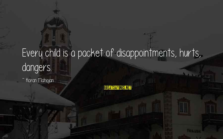 Dangers Of Sayings By Karan Mahajan: Every child is a packet of disappointments, hurts, dangers.