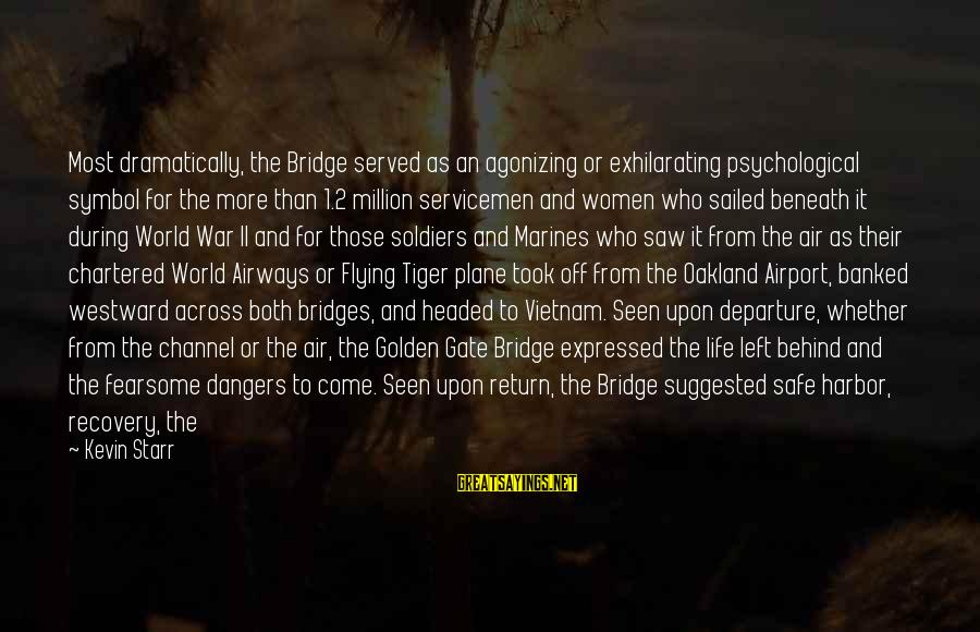 Dangers Of Sayings By Kevin Starr: Most dramatically, the Bridge served as an agonizing or exhilarating psychological symbol for the more