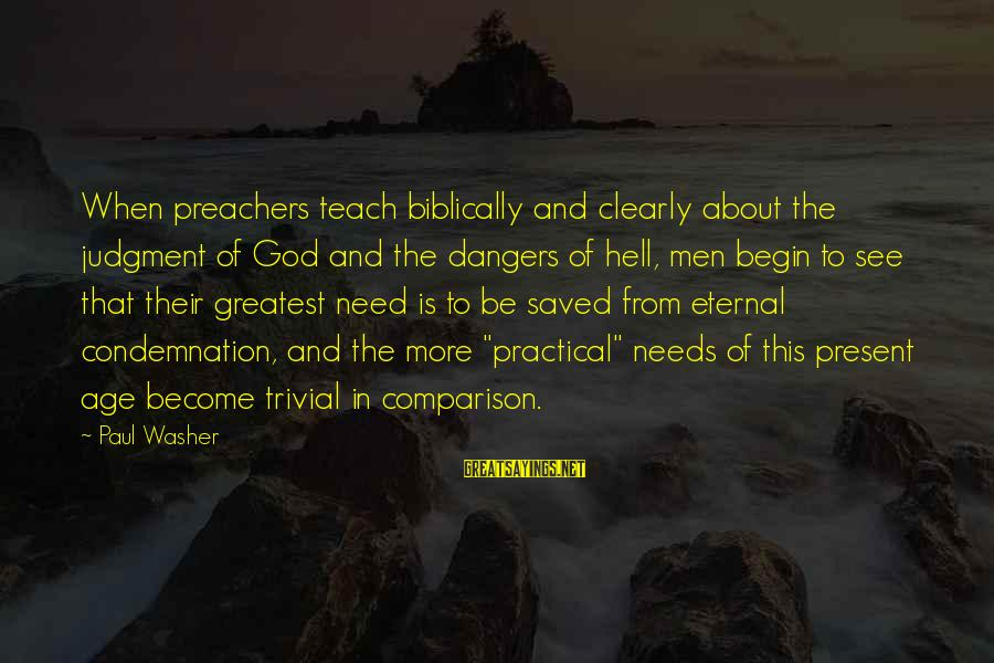 Dangers Of Sayings By Paul Washer: When preachers teach biblically and clearly about the judgment of God and the dangers of