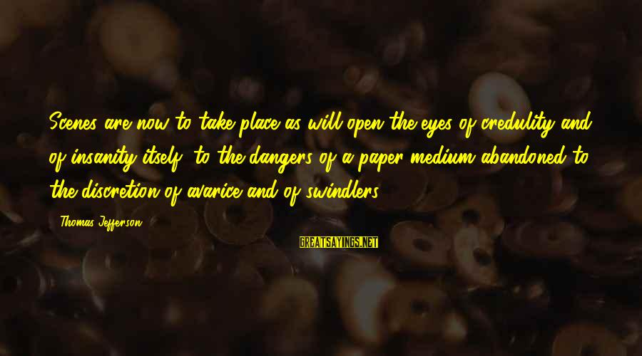 Dangers Of Sayings By Thomas Jefferson: Scenes are now to take place as will open the eyes of credulity and of