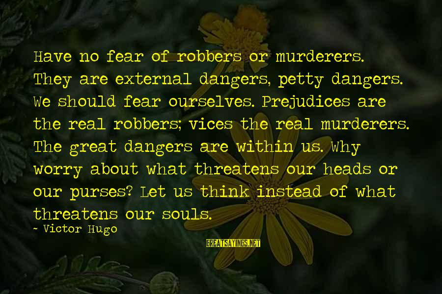 Dangers Of Sayings By Victor Hugo: Have no fear of robbers or murderers. They are external dangers, petty dangers. We should