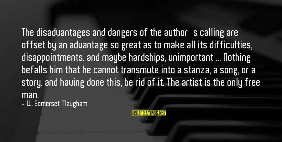 Dangers Of Sayings By W. Somerset Maugham: The disadvantages and dangers of the author's calling are offset by an advantage so great