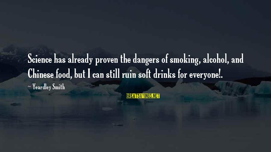 Dangers Of Sayings By Yeardley Smith: Science has already proven the dangers of smoking, alcohol, and Chinese food, but I can