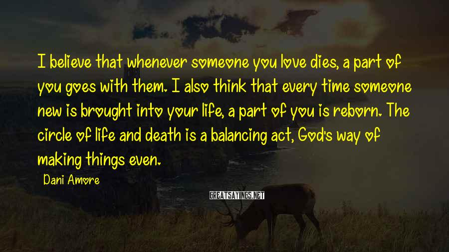 Dani Amore Sayings: I believe that whenever someone you love dies, a part of you goes with them.