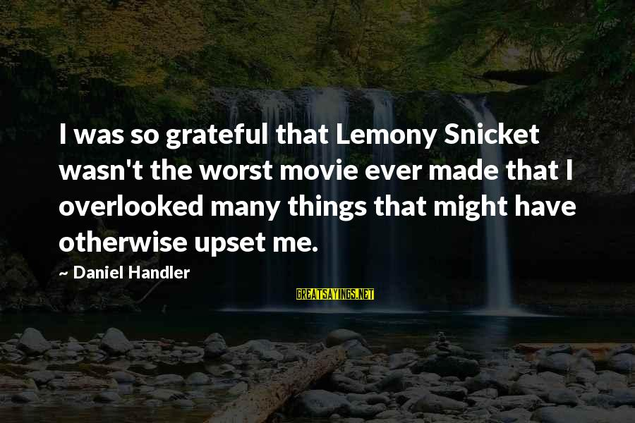 Daniel Handler Lemony Snicket Sayings By Daniel Handler: I was so grateful that Lemony Snicket wasn't the worst movie ever made that I