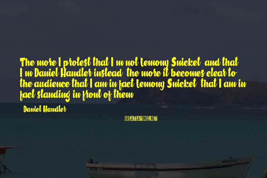 Daniel Handler Lemony Snicket Sayings By Daniel Handler: The more I protest that I'm not Lemony Snicket, and that I'm Daniel Handler instead,