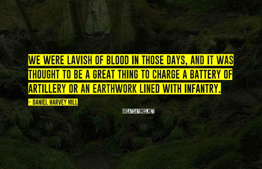 Daniel Harvey Hill Sayings: We were lavish of blood in those days, and it was thought to be a