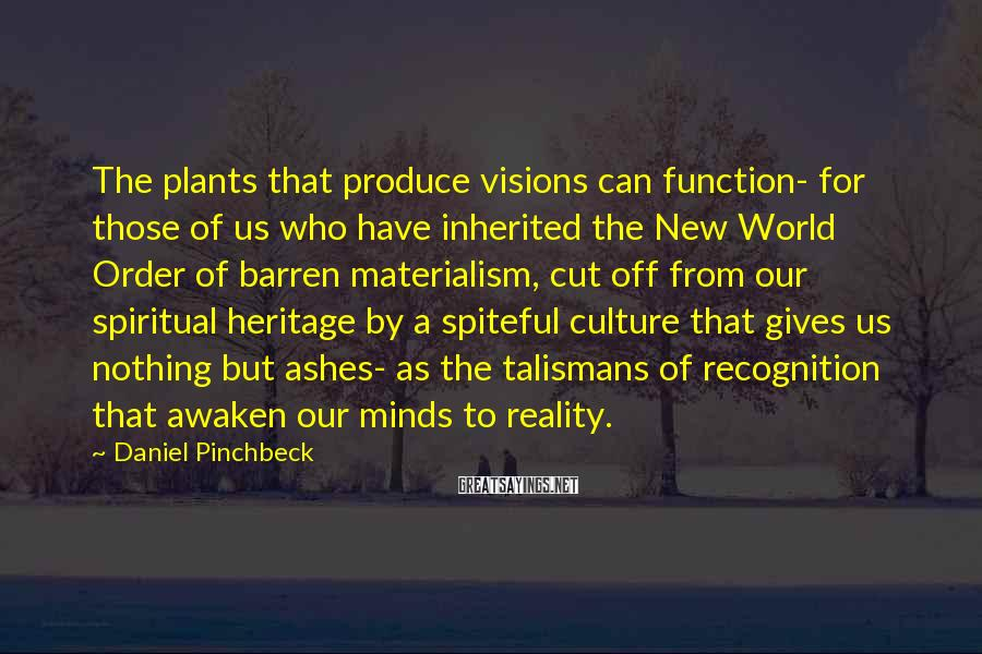 Daniel Pinchbeck Sayings: The plants that produce visions can function- for those of us who have inherited the