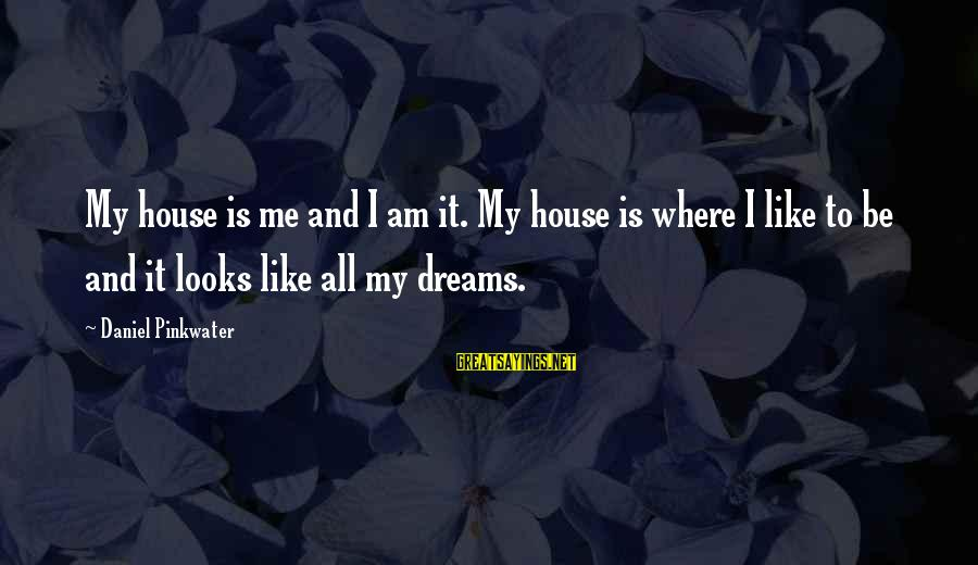 Daniel Pinkwater Sayings By Daniel Pinkwater: My house is me and I am it. My house is where I like to