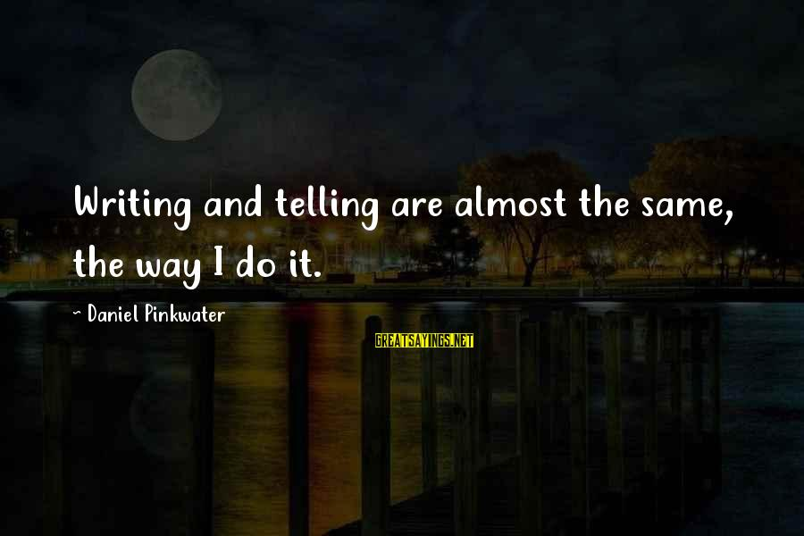Daniel Pinkwater Sayings By Daniel Pinkwater: Writing and telling are almost the same, the way I do it.