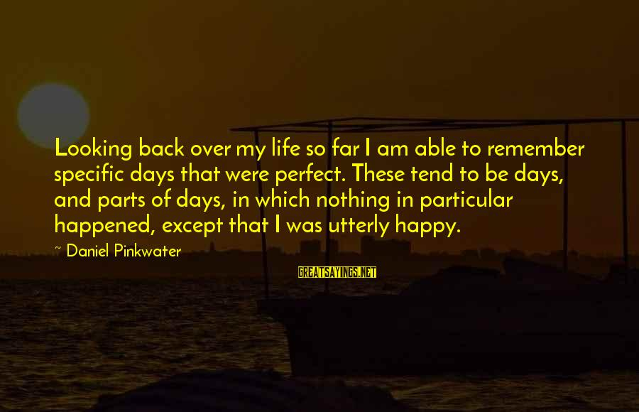 Daniel Pinkwater Sayings By Daniel Pinkwater: Looking back over my life so far I am able to remember specific days that