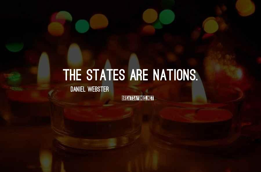 Daniel Webster Sayings: The States are nations.
