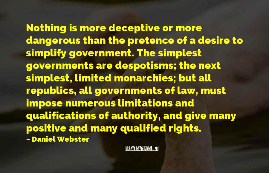 Daniel Webster Sayings: Nothing is more deceptive or more dangerous than the pretence of a desire to simplify