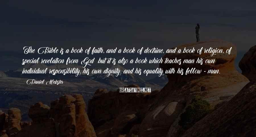 Daniel Webster Sayings: The Bible is a book of faith, and a book of doctrine, and a book