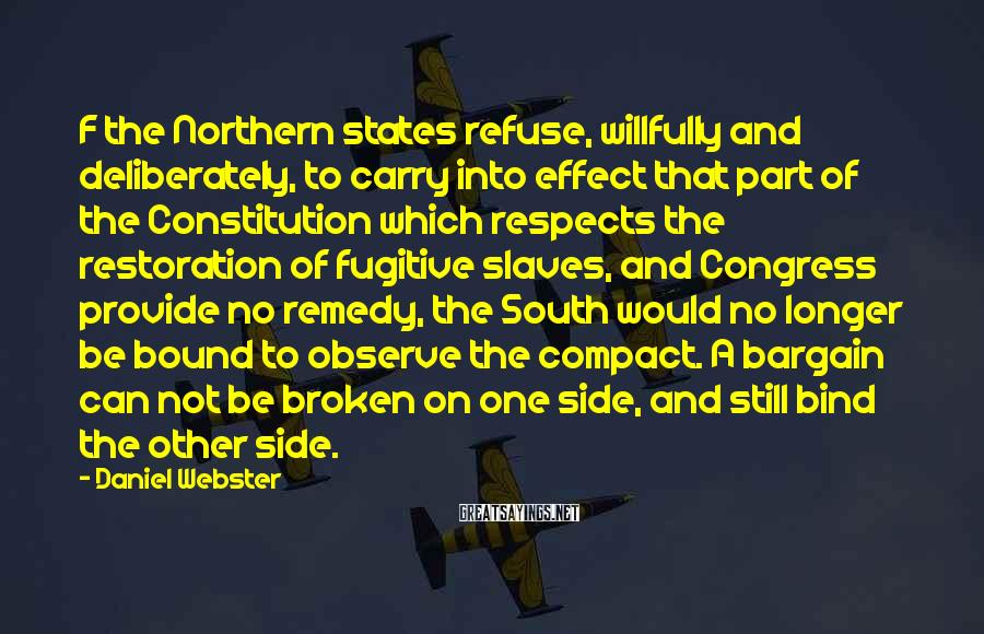 Daniel Webster Sayings: F the Northern states refuse, willfully and deliberately, to carry into effect that part of