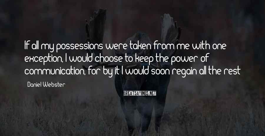 Daniel Webster Sayings: If all my possessions were taken from me with one exception, I would choose to
