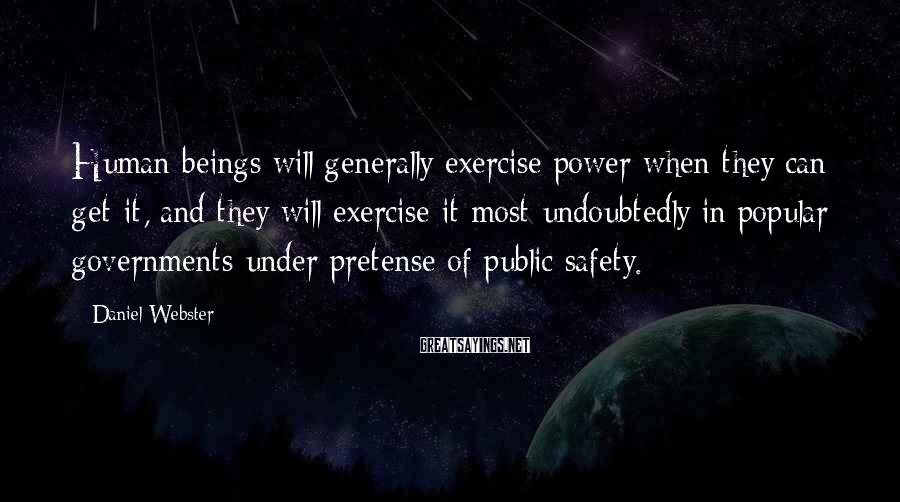 Daniel Webster Sayings: Human beings will generally exercise power when they can get it, and they will exercise