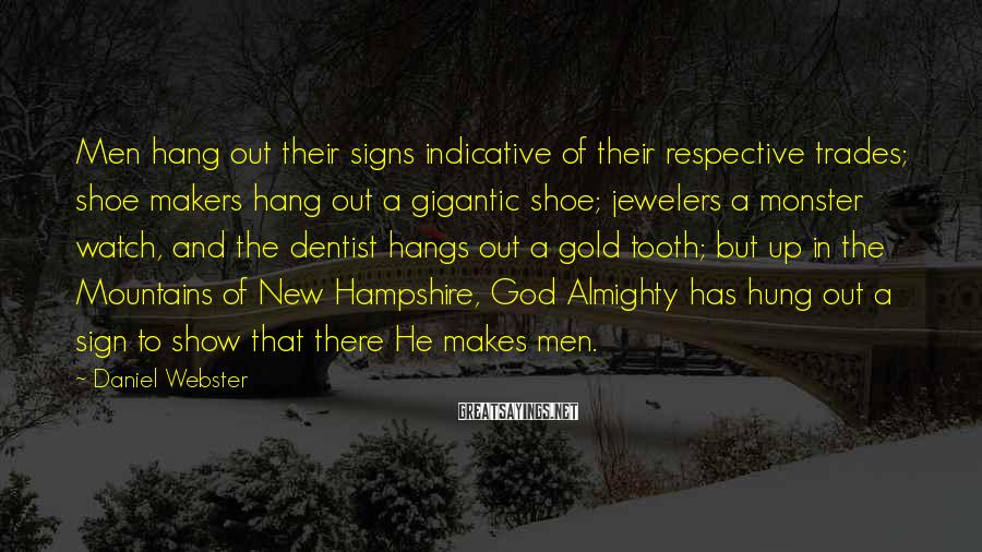 Daniel Webster Sayings: Men hang out their signs indicative of their respective trades; shoe makers hang out a